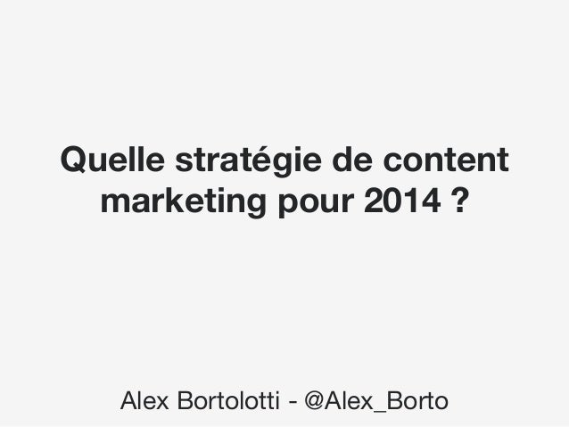 Quelle stratégie de content marketing pour 2014 ?    Alex Bortolotti - @Alex_Borto