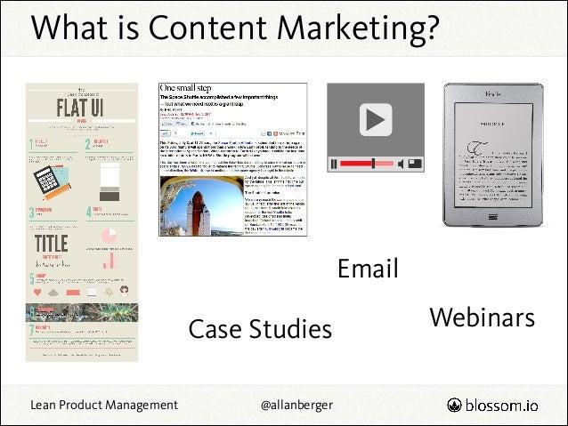 What is Content Marketing?  Email Case Studies Lean Product Management  @allanberger  Webinars
