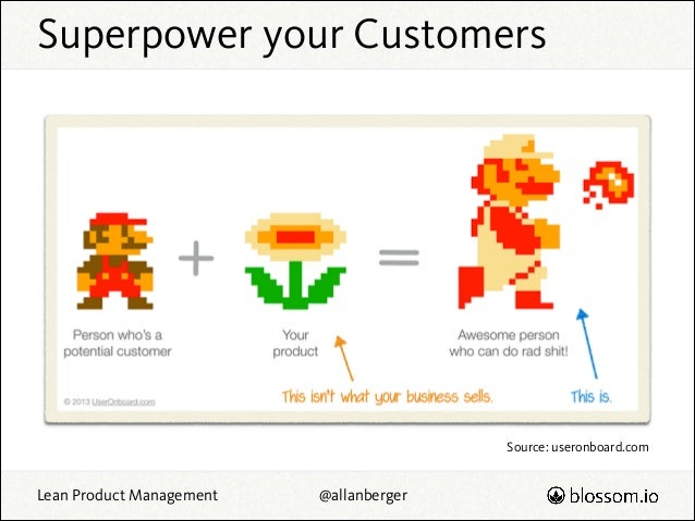Superpower your Customers  Source: useronboard.com  Lean Product Management  @allanberger