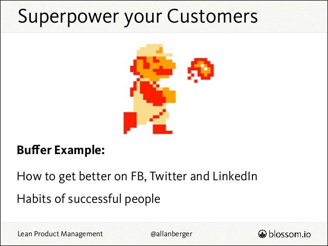 Superpower your Customers  Buffer Example: How to get better on FB, Twitter and LinkedIn Habits of successful people Lean P...