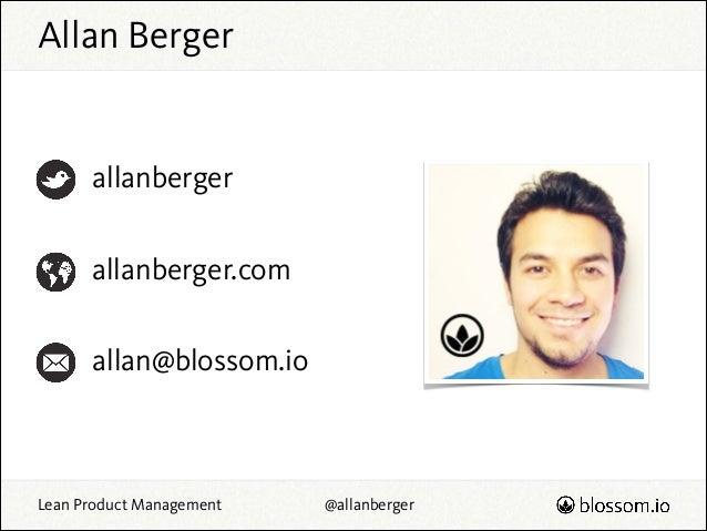 Allan Berger  allanberger allanberger.com allan@blossom.io  Lean Product Management  @allanberger