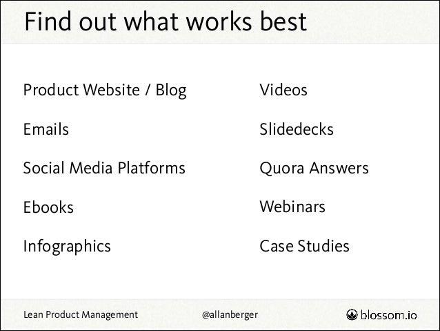 Find out what works best Product Website / Blog  Videos  Emails  Slidedecks  Social Media Platforms  Quora Answers  Ebooks...
