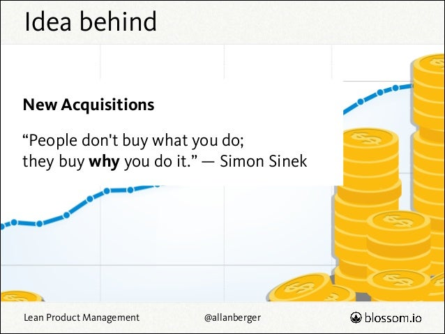 "Idea behind New Acquisitions ""People don't buy what you do;