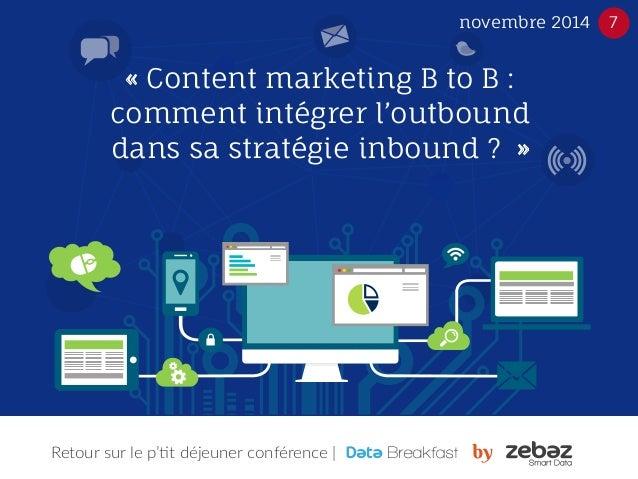 novembre 2014 7  « Content marketing B to B :  comment intégrer l'outbound  dans sa stratégie inbound ? »  Retour sur le p...