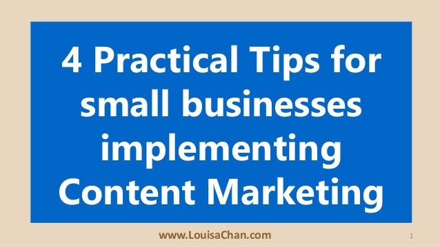 1 4 Practical Tips for small businesses implementing Content Marketing www.LouisaChan.com