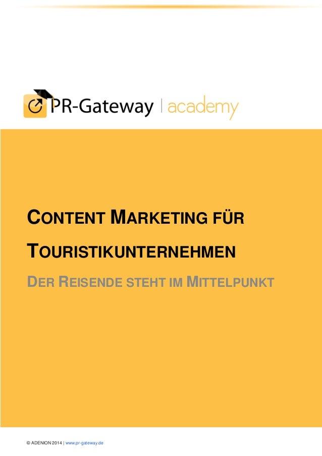 © ADENION 2014 | www.pr-gateway.de  CONTENT MARKETING FÜR TOURISTIKUNTERNEHMEN DER REISENDE STEHT IM MITTELPUNKT