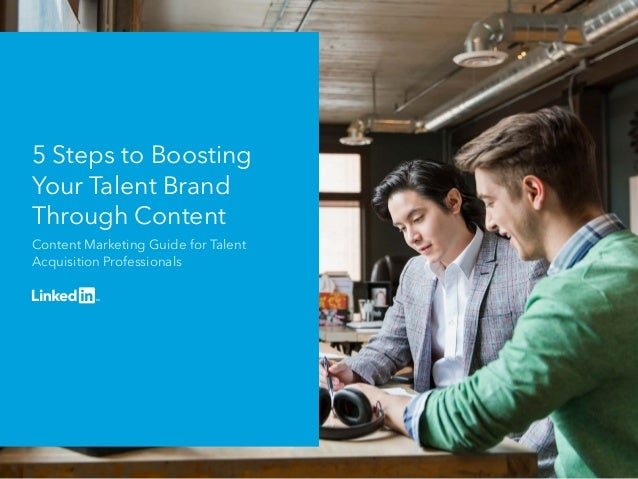 5 Steps to Boosting Your Talent Brand Through Content Content Marketing Guide for Talent Acquisition Professionals