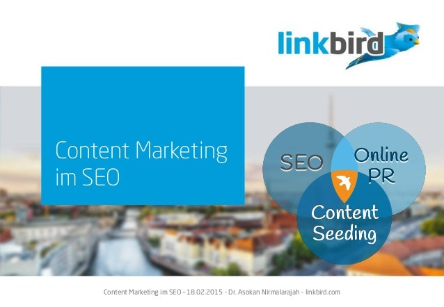 Content Marketing im SEO – 18.02.2015 - Dr. Asokan Nirmalarajah - linkbird.com Content Marketing im SEO