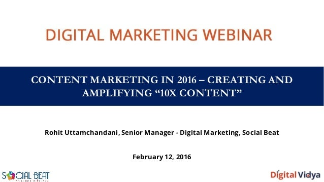 "CONTENT MARKETING IN 2016 – CREATING AND AMPLIFYING ""10X CONTENT"" Rohit Uttamchandani, Senior Manager - Digital Marketing,..."