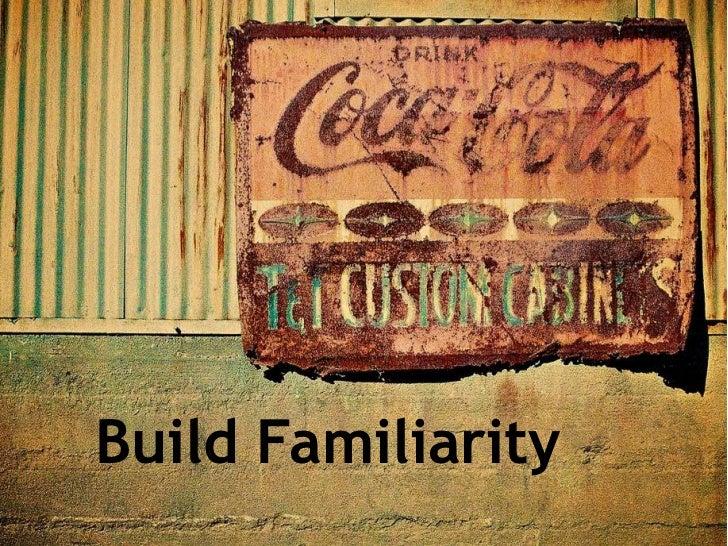 Build Familiarity