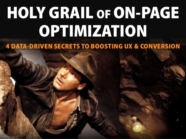 HOLY GRAIL OF ON-PAGE OPTIMIZATION Imagesource:imagesci.com 4 DATA-DRIVEN SECRETS TO BOOSTING UX & CONVERSION