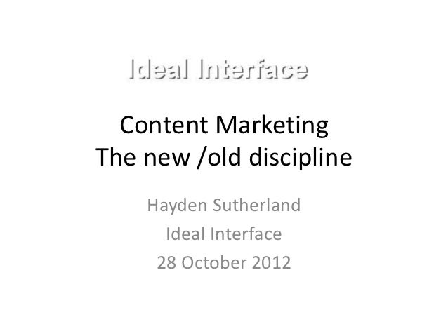 Content MarketingThe new /old discipline    Hayden Sutherland      Ideal Interface     28 October 2012
