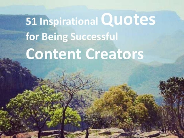 51 Inspirational Quotesfor Being SuccessfulContent Creators