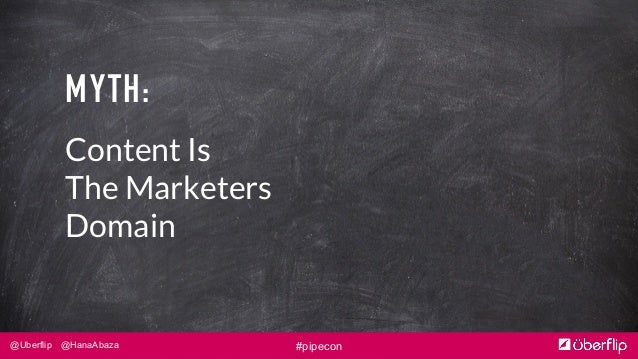 @Uberflip @HanaAbaza #pipecon MYTH: Content Is The Marketers Domain