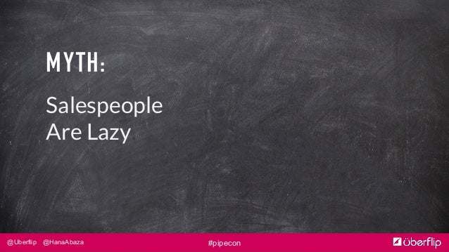 @Uberflip @HanaAbaza #pipecon MYTH: Salespeople Are Lazy.