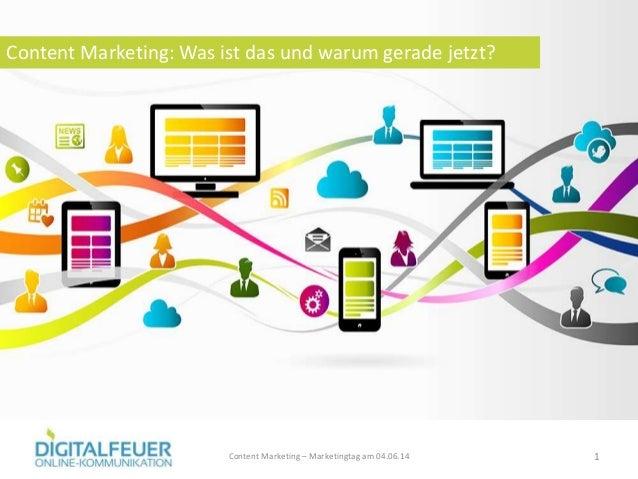 Content Marketing: Was ist das und warum gerade jetzt? 1Content Marketing – Marketingtag am 04.06.14