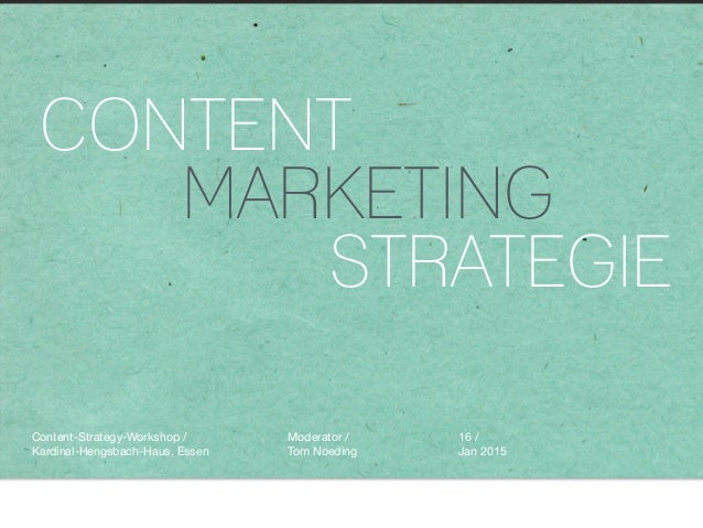 CONTENT MARKETING STRATEGIE Moderator /  Tom Noeding 16 /  Jan 2015 Content-Strategy-Workshop /  Kardinal-Hengsbach-Haus, ...