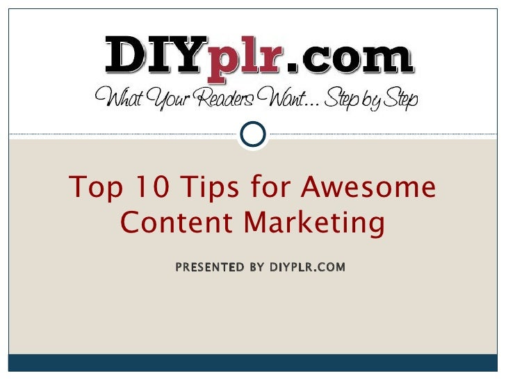 Top 10 Tips for Awesome   Content Marketing      PRESENTED BY DIYPLR.COM