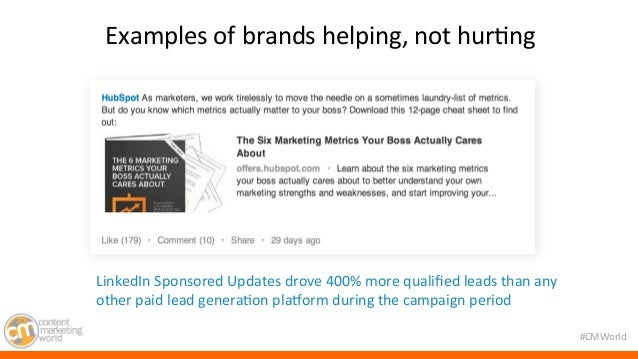 #CMWorld  Examples  of  brands  helping,  not  hur7ng  LinkedIn  Sponsored  Updates  drove  400%  more  qualified  leads  ...