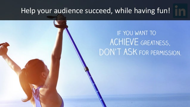 #CMWorld  Help  your  audience  succeed,  while  having  fun!