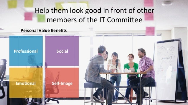 #CMWorld  Help  them  look  good  in  front  of  other  members  of  the  IT  CommiMee  Personal  Value  Benefits  Profess...