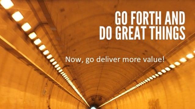 #CMWorld  Now,  go  deliver  more  value!