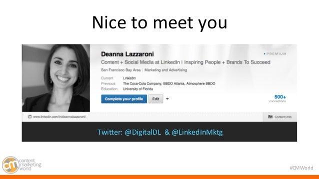 #CMWorld  Nice  to  meet  you  TwiMer:  @DigitalDL  &  @LinkedInMktg