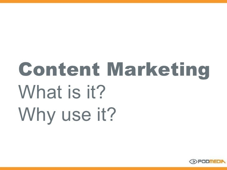 Content Marketing What is it? Why use it?