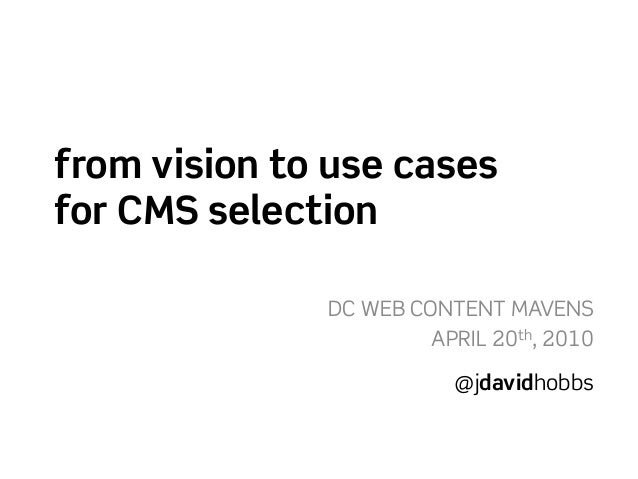 from vision to use cases for CMS selection DC WEB CONTENT MAVENS APRIL 20th, 2010 @jdavidhobbs