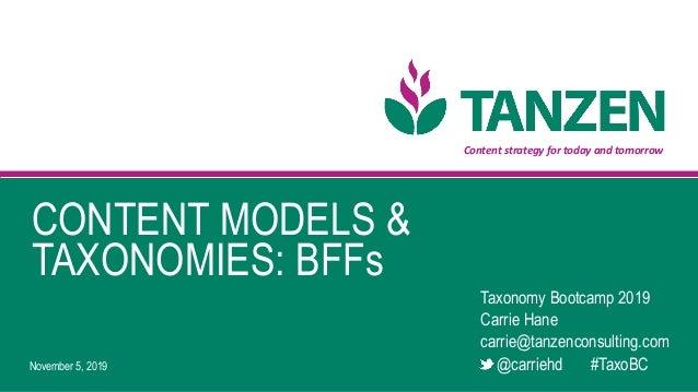 Contentstrategyfortodayandtomorrow November 5, 2019 Taxonomy Bootcamp 2019 Carrie Hane carrie@tanzenconsulting.com @...