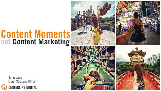 not Content Marketing John Lane Chief Strategy Officer Content Moments