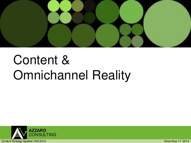 Content &  Omnichannel Reality  AZZARD  CONSULTING  Content Strategy Applied USA 2014 November 17, 2014