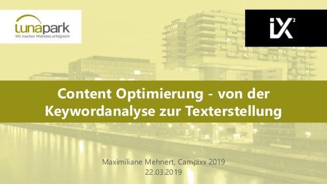 Content Optimierung - von der Keywordanalyse zur Texterstellung Maximiliane Mehnert, Campixx 2019 22.03.2019