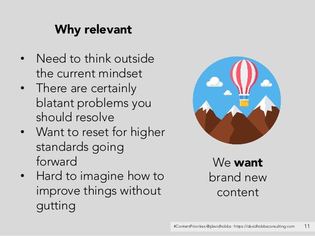 #ContentPriorities @jdavidhobbs · https://davidhobbsconsulting.com 11 We want brand new content Why relevant • Need to thi...