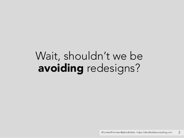 #ContentPriorities @jdavidhobbs · https://davidhobbsconsulting.com Wait, shouldn't we be avoiding redesigns? 2