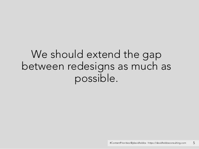 #ContentPriorities @jdavidhobbs · https://davidhobbsconsulting.com We should extend the gap between redesigns as much as p...