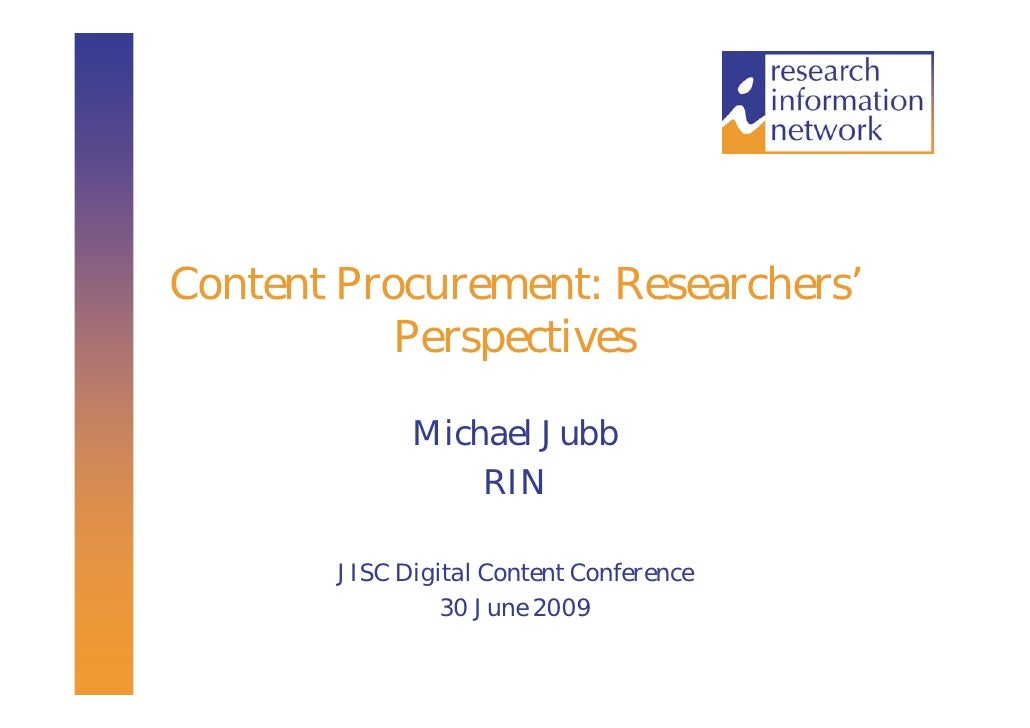 Content Procurement: Researchers'            Perspectives                Michael Jubb                   RIN          JISC ...