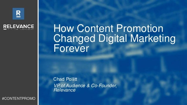 #CONTENTPROMO  How Content Promotion  Changed Digital Marketing  Forever  Chad Pollitt  VP of Audience & Co-Founder,  Rele...