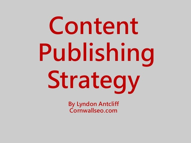 Content Publishing Strategy By Lyndon Antcliff Cornwallseo.com