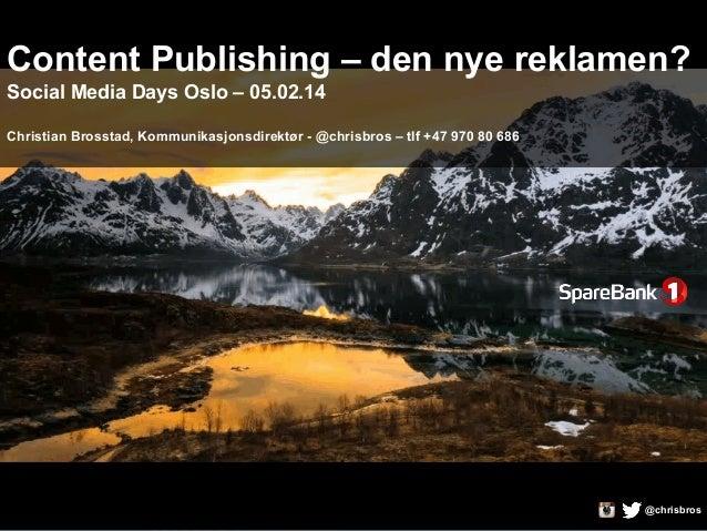 Content Publishing – den nye reklamen? Social Media Days Oslo – 05.02.14 Christian Brosstad, Kommunikasjonsdirektør - @chr...