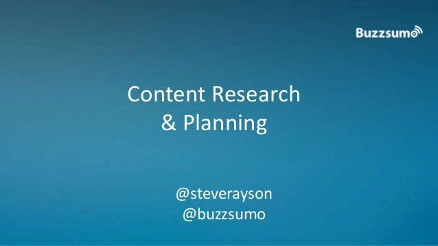 Content Research  & Planning  @steverayson  @buzzsumo