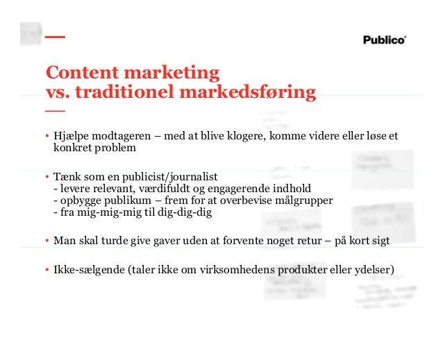 11 Content marketing vs. traditionel markedsføring • Hjælpe modtageren – med at blive klogere, komme videre eller løse et ...
