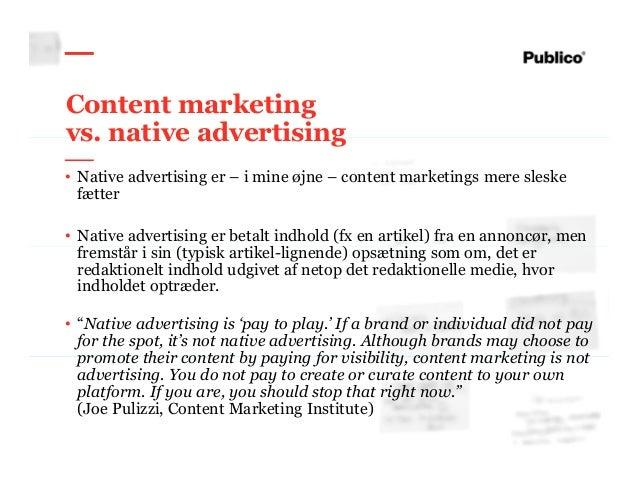12 Content marketing vs. native advertising • Native advertising er – i mine øjne – content marketings mere sleske fætter ...
