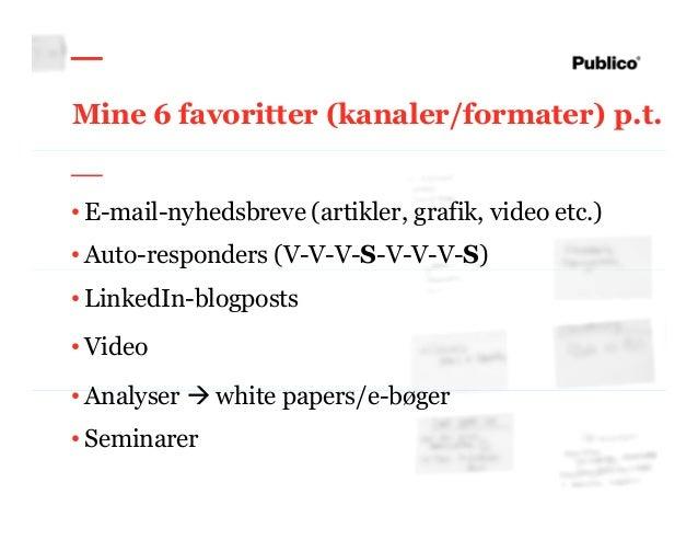 14 Mine 6 favoritter (kanaler/formater) p.t. • E-mail-nyhedsbreve (artikler, grafik, video etc.) • Auto-responders (V-V-V-...