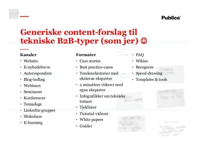 15 Generiske content-forslag til tekniske B2B-typer (som jer) ☺☺☺☺ Kanaler • Website • E-nyhedsbreve • Autorespondere • Bl...