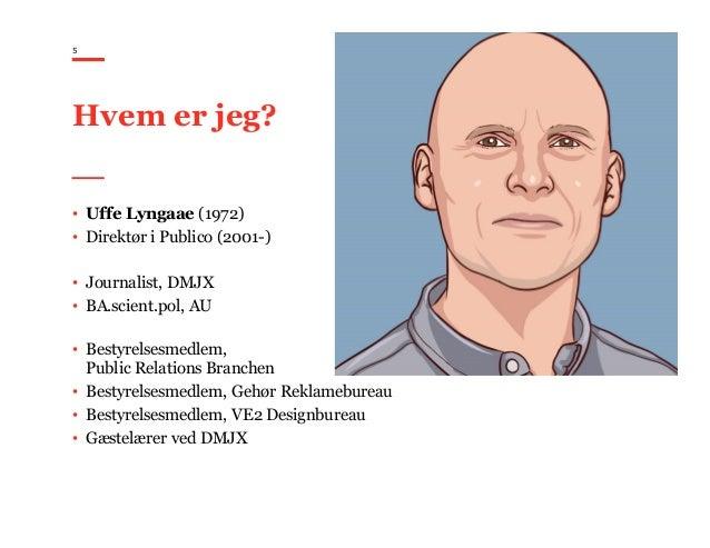 5 Hvem er jeg? • Uffe Lyngaae (1972) • Direktør i Publico (2001-) • Journalist, DMJX • BA.scient.pol, AU • Bestyrelsesmedl...
