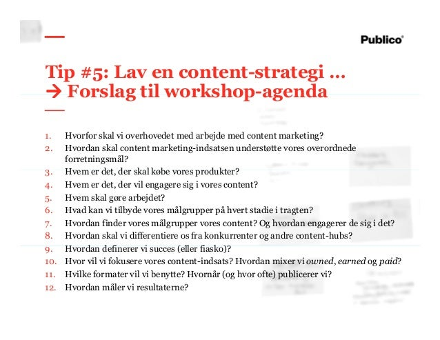 57 Tip #5: Lav en content-strategi … Forslag til workshop-agenda 1. Hvorfor skal vi overhovedet med arbejde med content ma...