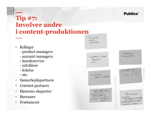 59 Tip #7: Involver andre i content-produktionen • Kolleger - product managers - account managers - kundeservice - udvikle...