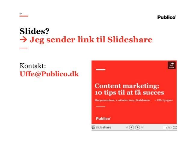 64 Kontakt: Uffe@Publico.dk Slides? Jeg sender link til Slideshare