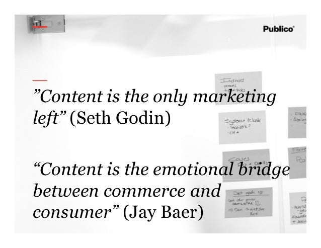 """7 """"Content is the only marketing left"""" (Seth Godin) """"Content is the emotional bridge between commerce and consumer"""" (Jay B..."""